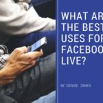 What Are The Best Uses For Facebook Live?
