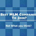 Best MLM Companies Are You Getting The Most Out Of It?
