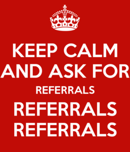 keep-calm-and-ask-for-referrals-referrals-referrals