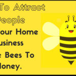 How To Attract People To Your Home Business Like Bees To Honey