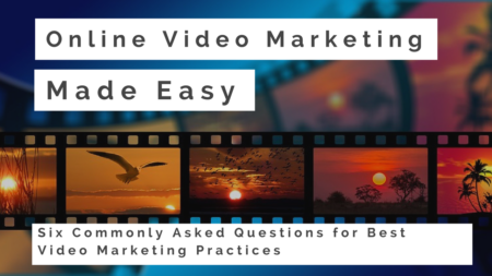 Online Video Marketing Made Easy: 6 Commonly Asked Questions for Best Video Marketing Practices
