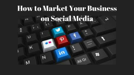How to Market Your Business on Social Media