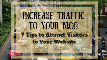 Increase Traffic to Your Blog: 7 Tips to Attract Visitors to Your Website