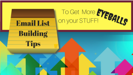 Email List Building Tips to Get More Eyeballs on Your Content … and Keep Them Looking!