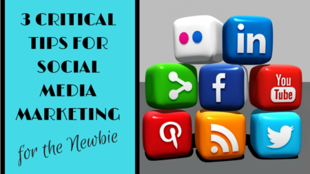 How to Market on Social Media When You're a Newbie: 3 Critical Tips on Social Media Marketing