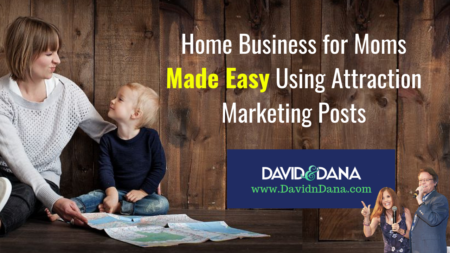 Home Business for Moms with Attraction Marketing Posts