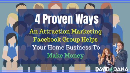 4 Proven Ways An Attraction Marketing Facebook Group Helps Your Home Business To Make Money
