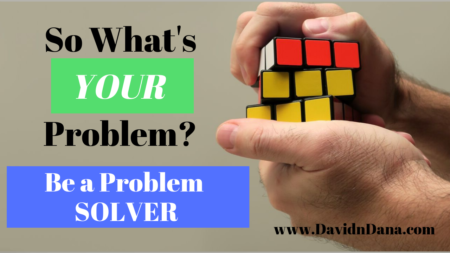 So What's Your Problem? ... Be a Problem SOLVER!