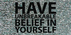 #1 - Have Unbreakable Belief In Yourself!