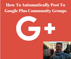 How To Automatically Post To Google Plus Community Groups