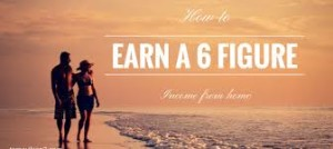 3 Tips on how to make a 6-Figure Income