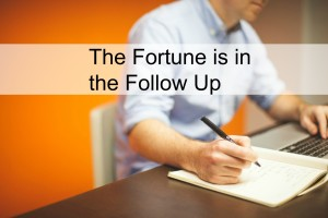 fortune is in the follow up