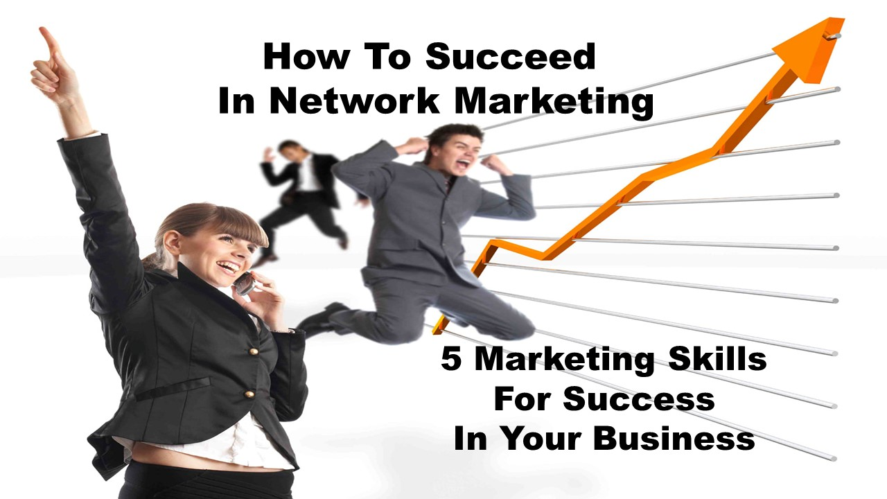 5 Marketing Skills for success in your network marketing business