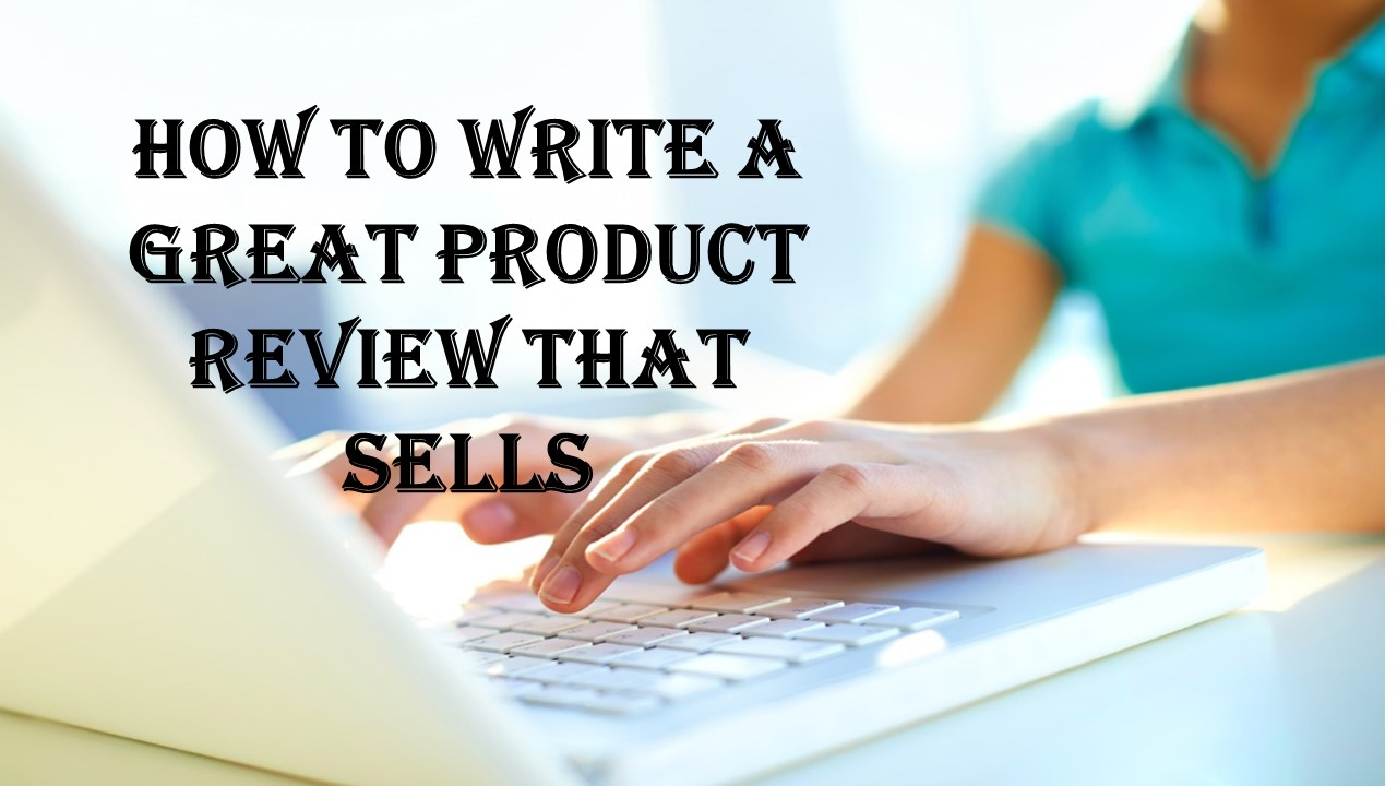 Want to Write a Great Product Review?