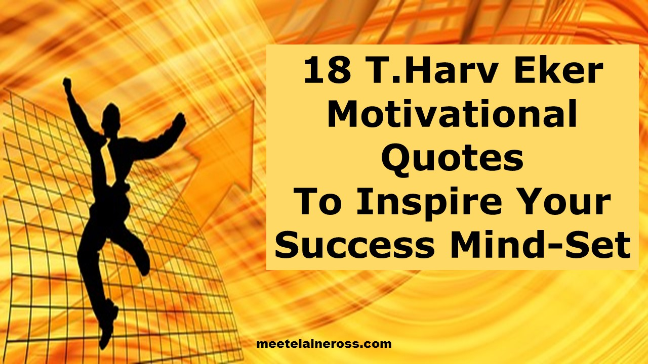 18 T. Harv Eker Motivational Quotes To Inspire Your Success Mind-Set