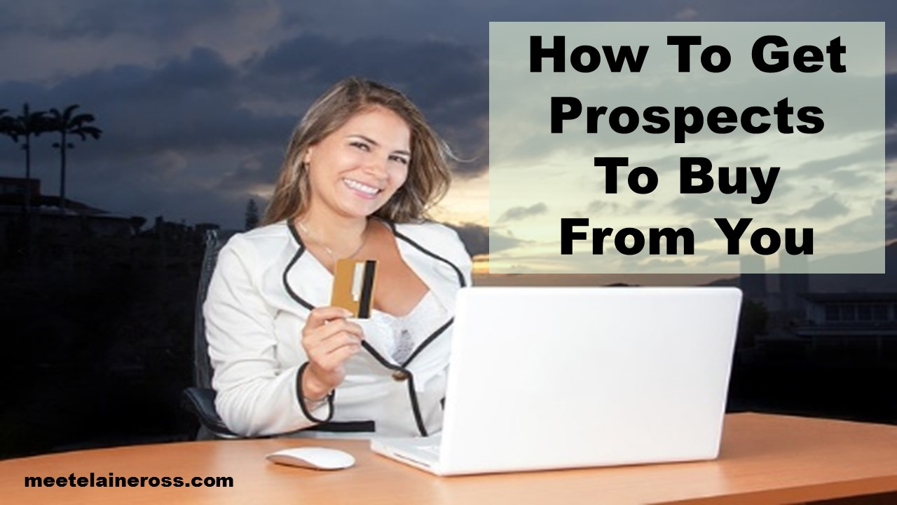 How to get prospects to buy from you