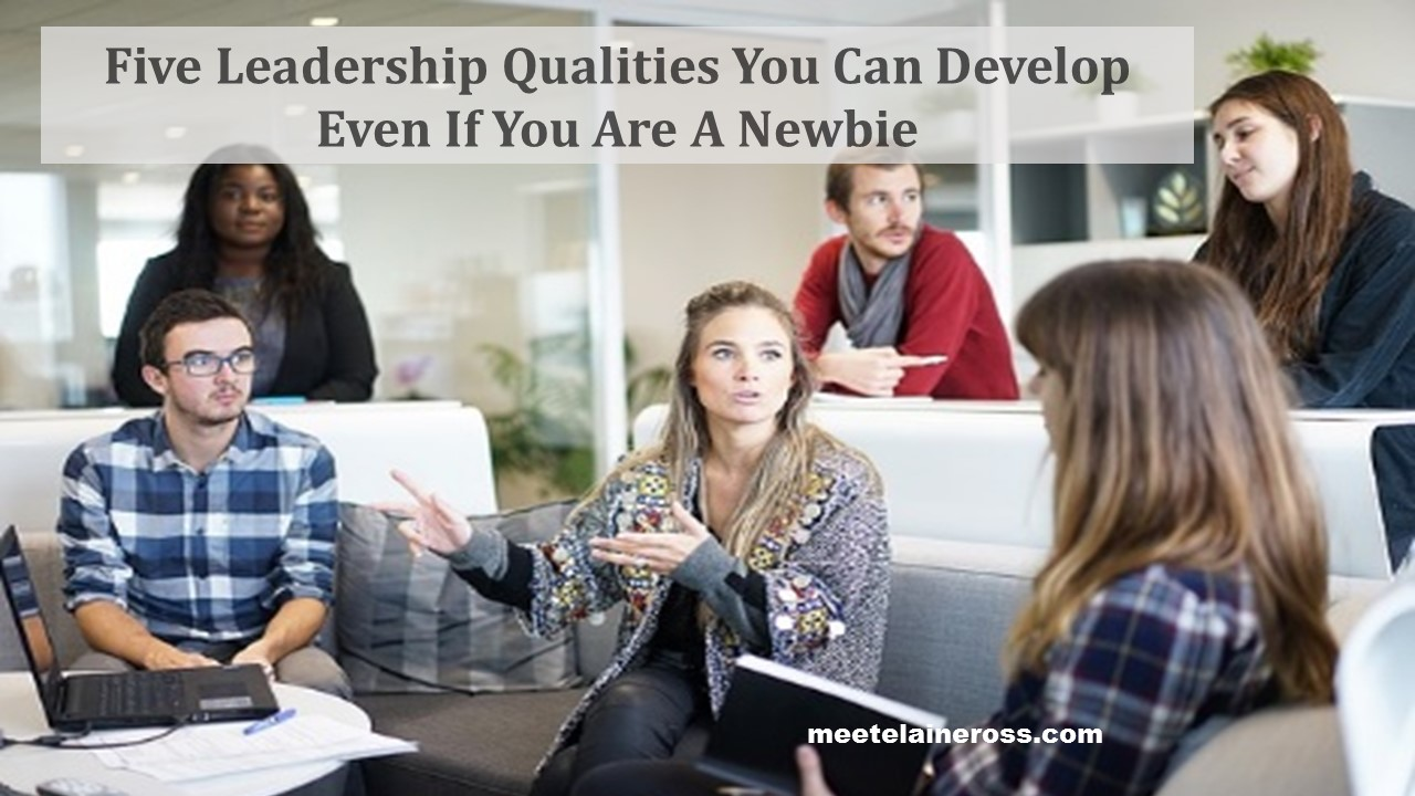 Five Leadership Qualities You Can Develop Even If You Are A New Marketer