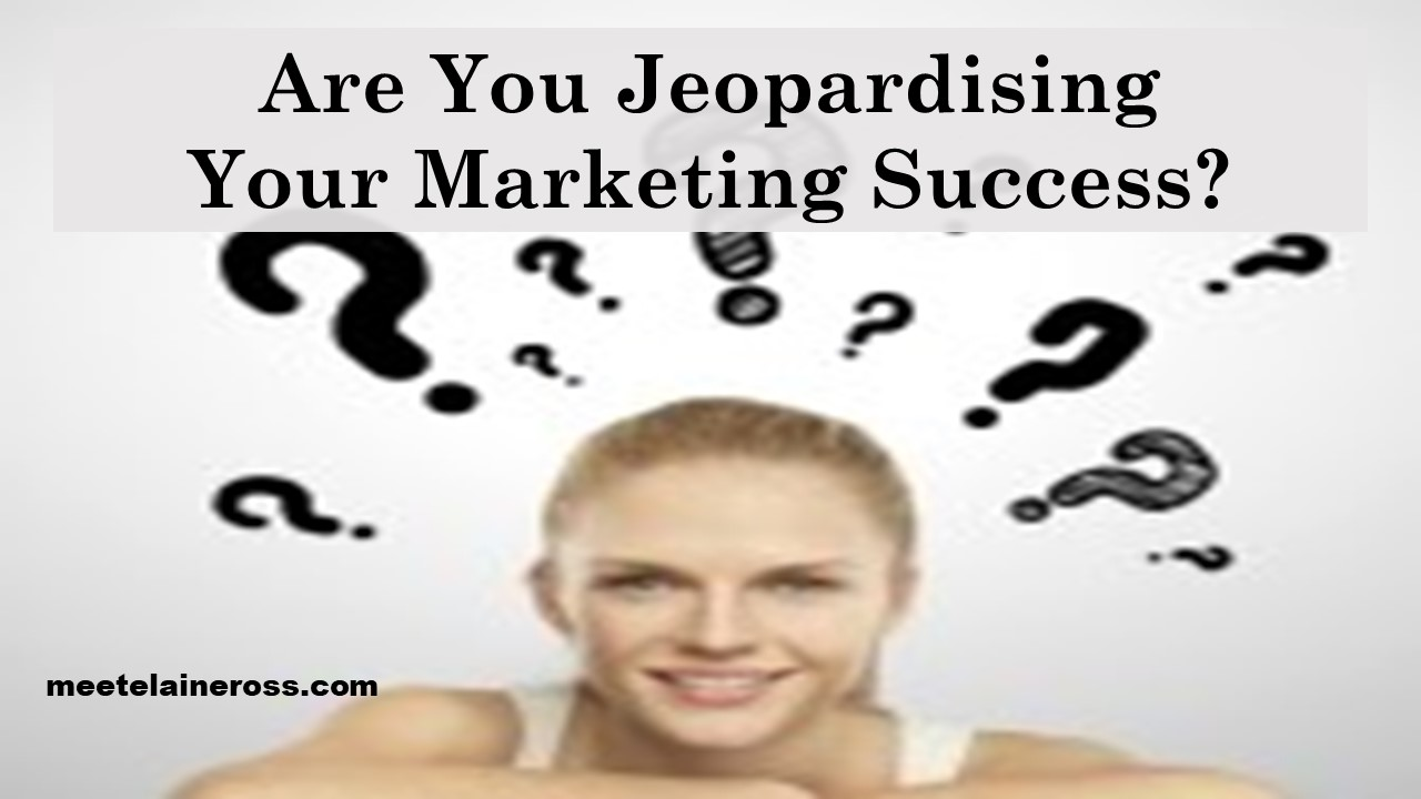 Are You Jeopardising Your Marketing Success