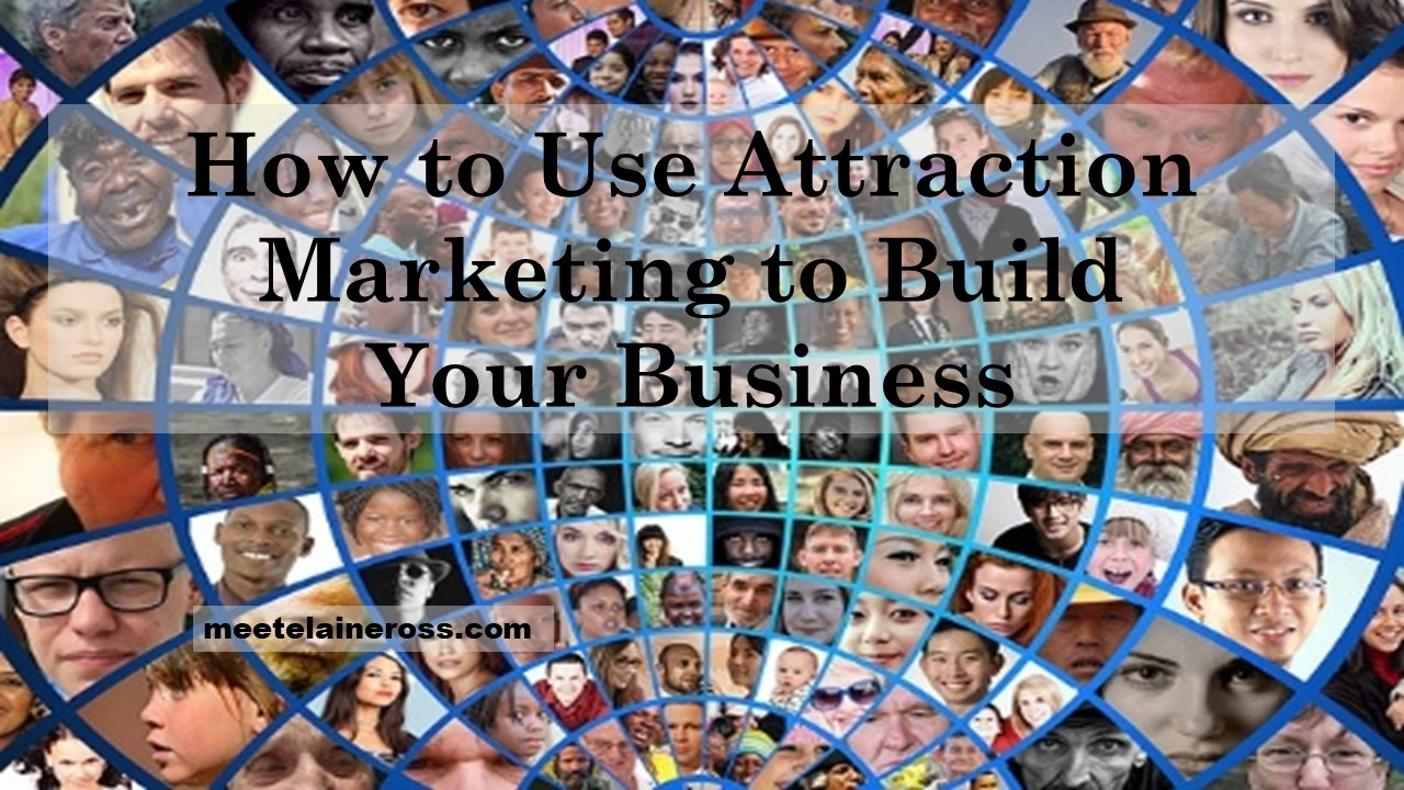How to use attraction marketing to build your business