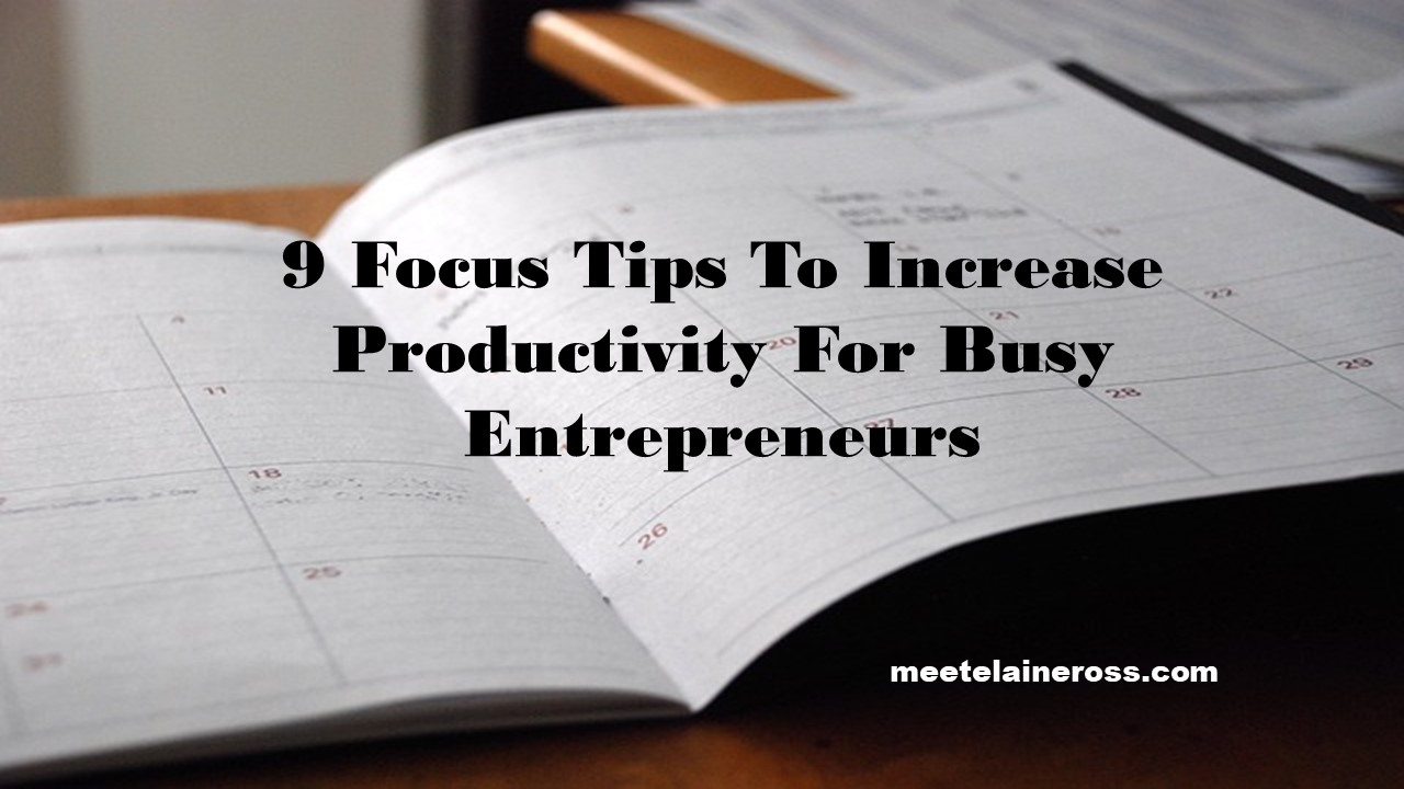 9 Focus Tips To Increase Productivity For Busy Entrepreneurs