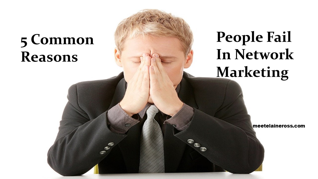 5 common Reasons People Fail In Network Marketing