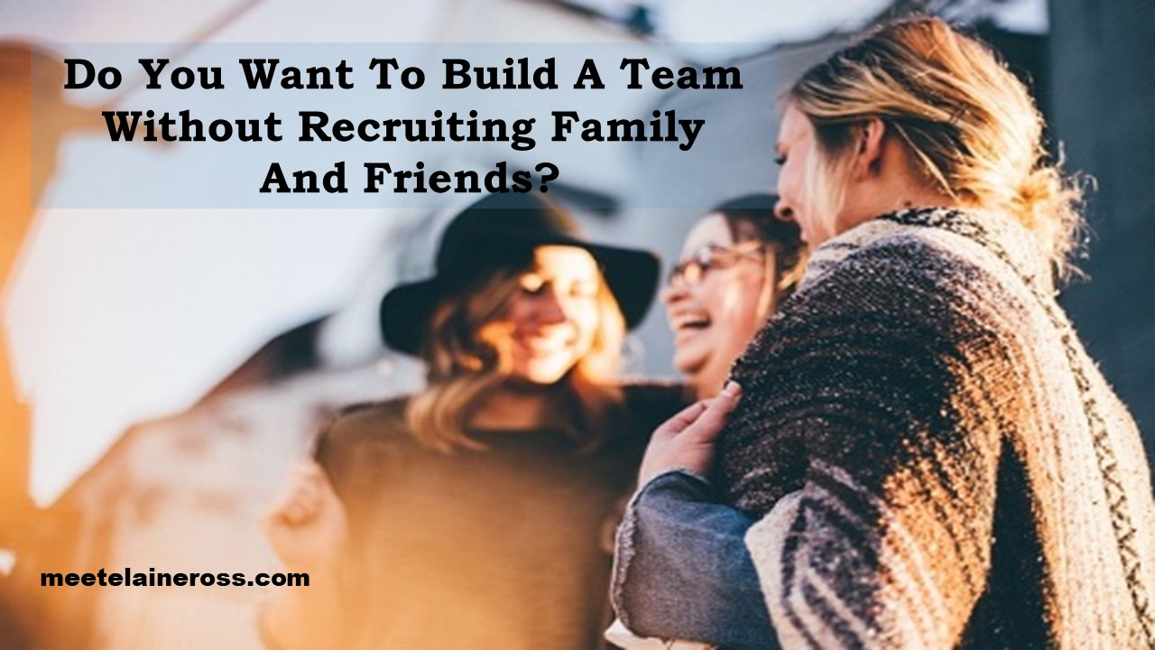 Do you want to build a team without recruiting family and friends