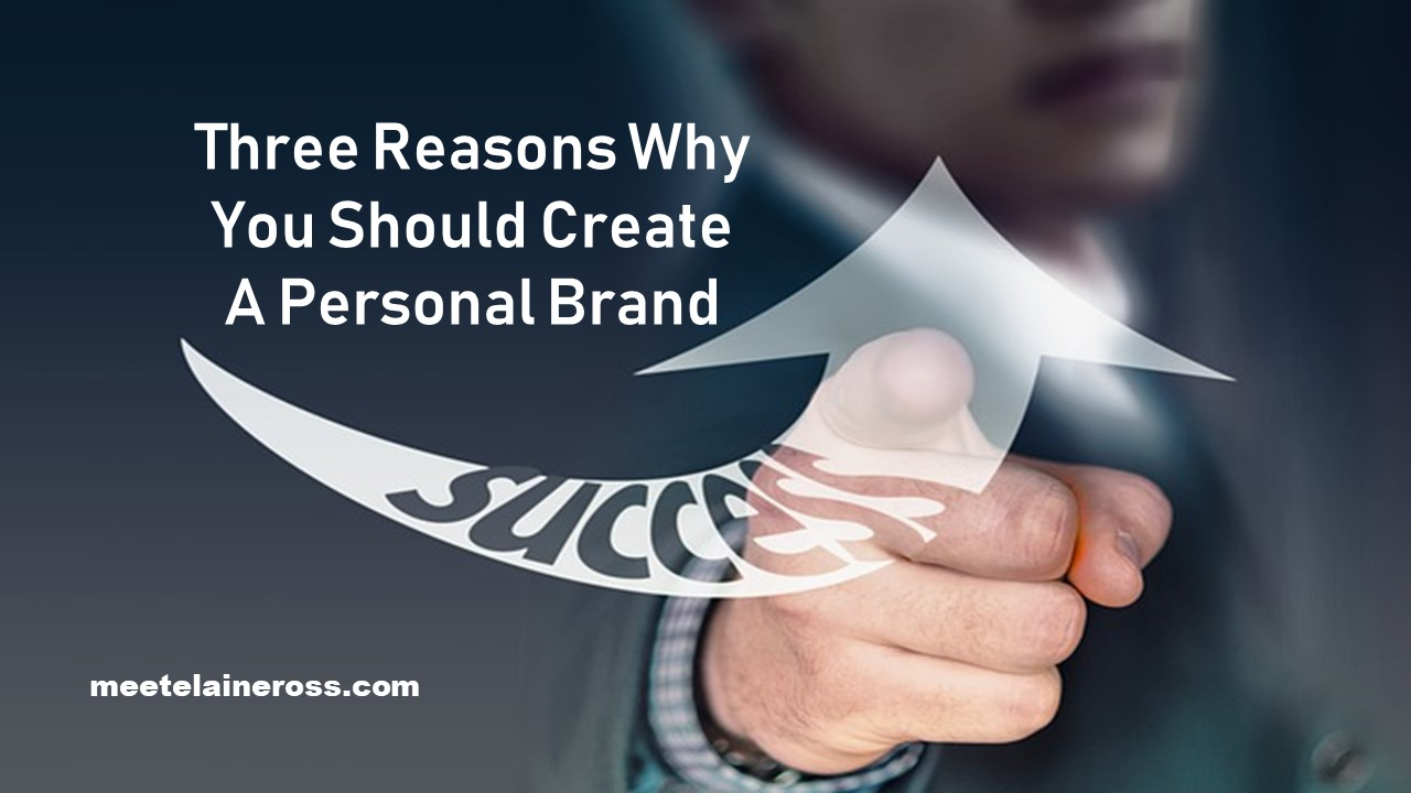 Three Reasons Why You Should Create A Personal Brand