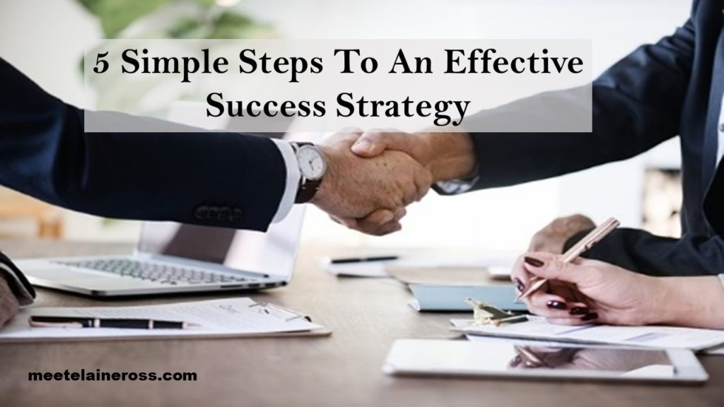 5 Simple Steps To An Effective Success Strategy
