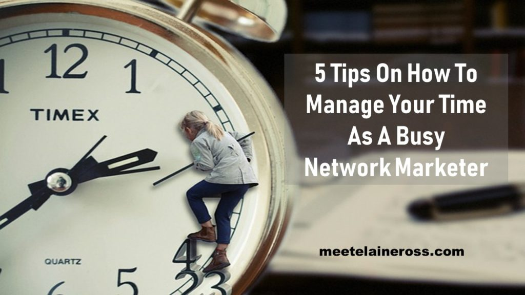 5-Tips-On-How-To-Manage-Your-Time-As-A-Busy-Network-Marketer