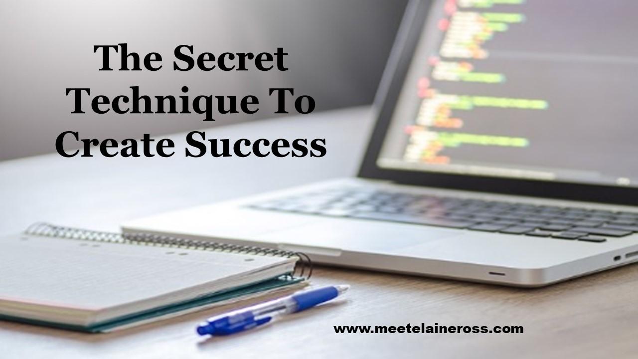 The Secret Technique To Create Success