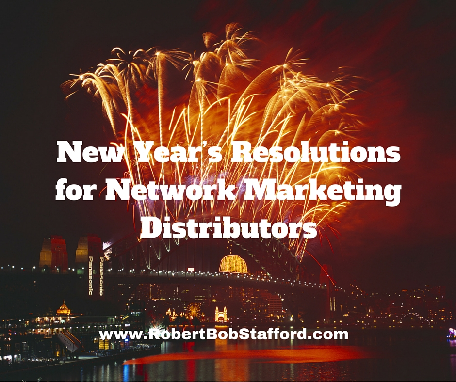 New Year's Resolutions for Network Marketing Distributors • Robert Bob Stafford
