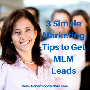 3 Simple Marketing Tips to Get MLM Leads