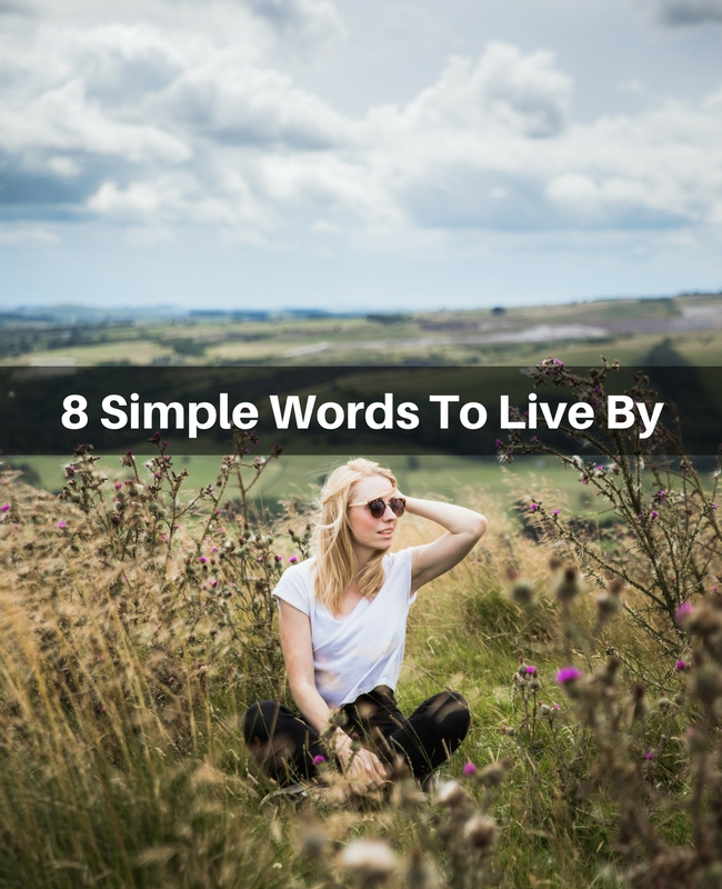 8 Simple Words To Live By