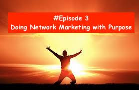to do Network Marketing with purpose