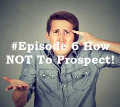 Network Marketing Prospecting- How NOT to Prospect