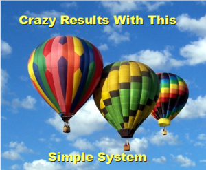 Get Crazy Results With This System