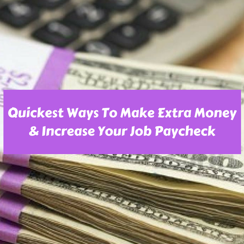 Learn One Of The Quickest Ways To Make Extra Money & Easily Increase Your Job Paycheck Up To $800 Per Month