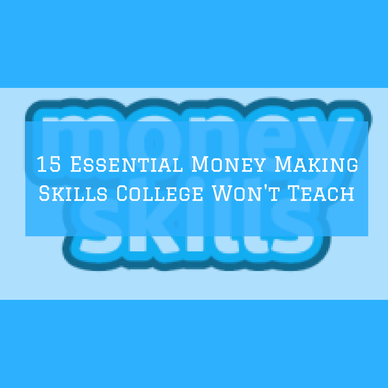 15 Essential Money Making Skills They College Won't Teach